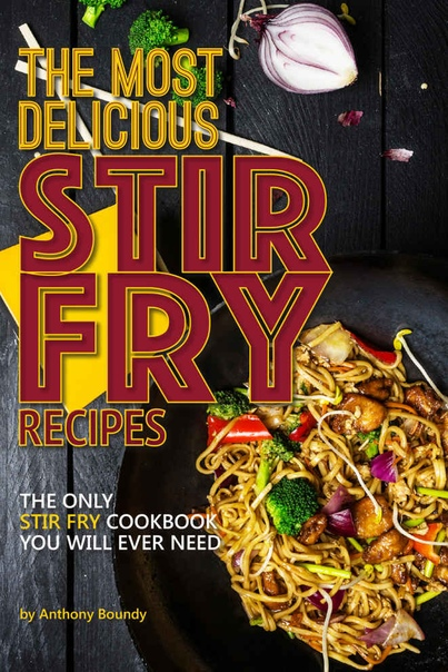 The Most Delicious Stir Fry Rec - Anthony Boundy