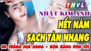 THVL | Hôm Nay Ta Đẹp | Nhật Kim Anh chia sẻ BỘ NÁM LAURA SUNSHINE | HẾT NÁM RỘN RÀN ĐÓN TẾT