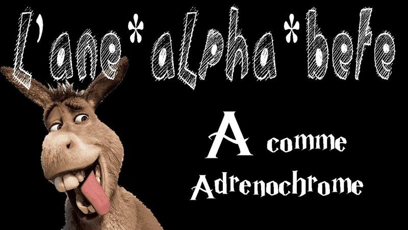 L'Âne Alpha Bête 1 A comme Adrénochrome