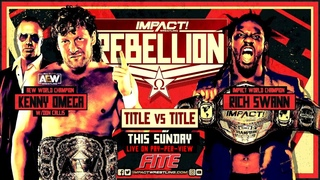 Kenny Omega vs Rich Swann: Title vs Title THIS SUNDAY at Rebellion Live on PPV!