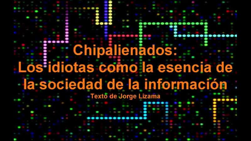Chipalienados: Los idiotas como esencia de la sociedad de la información