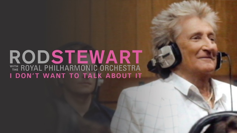 Rod Stewart – I Don't Want To Talk About It with the Royal Philharmonic Orchestra (Official Video)