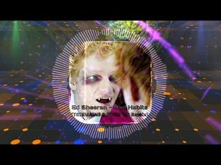 Ed Sheeran - Bad Habits (TREEMAINE & REMAKER Remix)