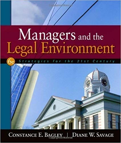 Managers and the Legal Environment Strategies for the 21st Century 6th Edition