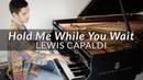 Lewis Capaldi Hold Me While You Wait Piano Cover