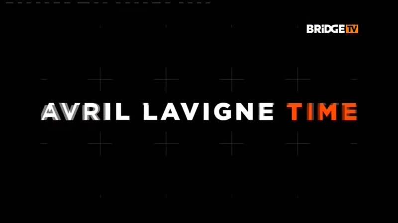AVRIL LAVIGNE TIME 2018 ON BRIDGE TV