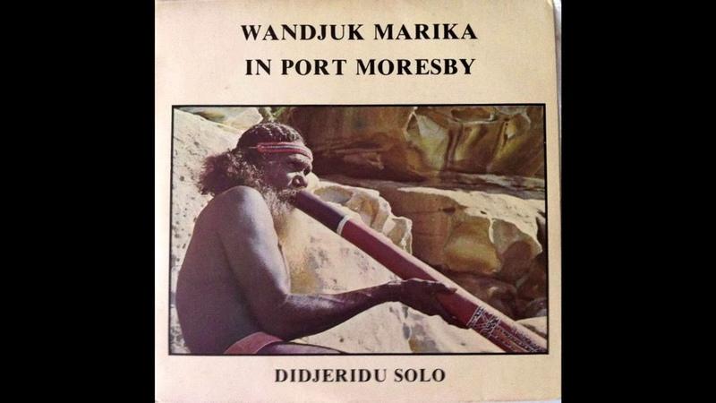 Wandjuk Marika   Wandjuk Marika In Port Moresby - Didjeridu Solo [7, 1977]