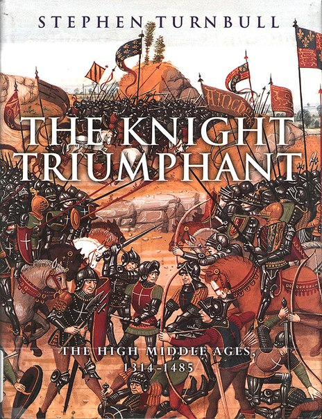 The Knight Triumphant - The High Middle Ages 1314-1485