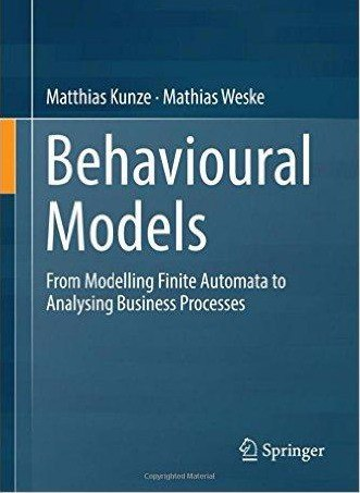 Behavioural Models From Modelling Finite Automata to Analysing Business Processes