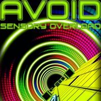 Avoid: Sensory Overload