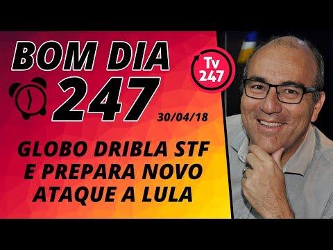 Bom dia 247 (30/4/18) - Globo dribla o STF e prepara novo ataque contra Lula