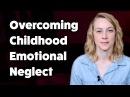How to overcome Childhood Emotional Neglect Kati Morton