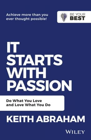 It Starts with Passion - Keith Abraham