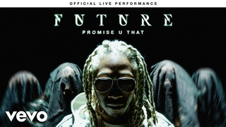 """Future - """"Promise U That"""" Official Live Performance 