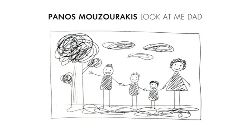 Panos Mouzourakis - Look At Me Dad