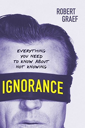 Ignorance Everything You Need to Know about Not Knowing