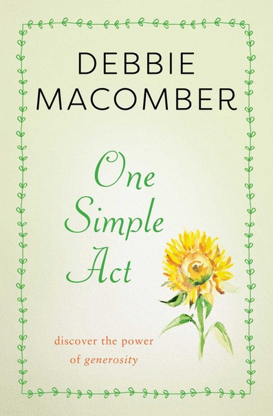 One Simple Act Discovering the Power of Generosity by Debbie Macomber