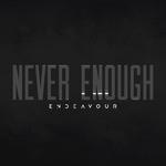 Endeavour - Never Enough