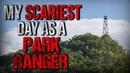 My SCARIEST Day as a Park Ranger Creepypasta