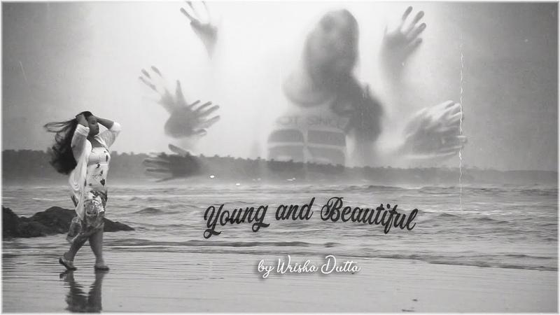 Young and Beautiful - Wrisha Dutta | Rendition