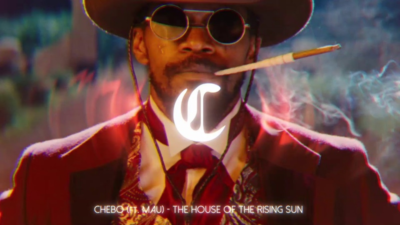 CHEBO - The House of the Rising Sun (ft. Mau)