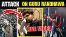 Guru Randhawa Attack By Unknown Person | Guru Randhawa Attack Video | LIVE VIDEO