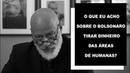 O que eu acho sobre o Bolsonaro tirar dinheiro das áreas de humanas Luiz Felipe Pondé