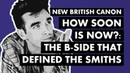 How Soon Is Now? - The B-Side That Defined The Smiths