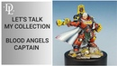 Let's talk my collection Blood Angels Captain