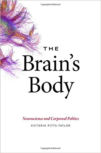 The Brain's Body Neuroscience and Corporeal Politics