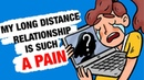 My Long Distance Relationship Is Such A Pain