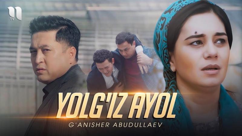 G`anisher Abudullaev - Yolg'iz ayol | Ганишер Абудуллаев - Ёлгиз аёл