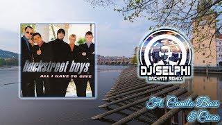 Backstreet Boys All I Have To Give DJ Selphi bachata ft Camilo Bass Cisco