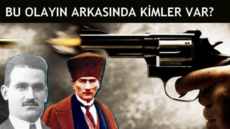 Atatürk'e Suikast Bu Olayın Arkasında Kimler Var