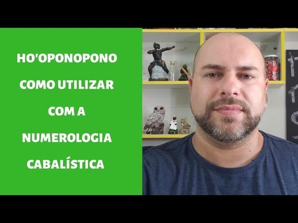 HOOPONOPONO, COMO UTILIZAR COM A NUMEROLOGIA CABALÍSTICA | Prof Wagner Santos | Numerologia |