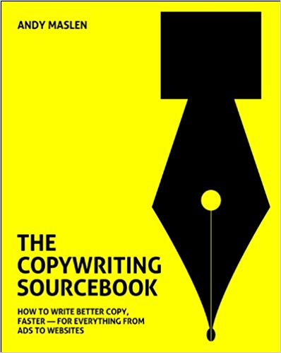 The Copywriting Sourcebook - How to write better copy faster for everything from ads to websites