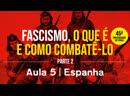 Fascismo o que é e como combatê lo Parte 2 Aula 5 Espanha 2ª Parte