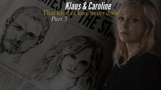 Klaus & Caroline || That kind of love never dies. [part 3]