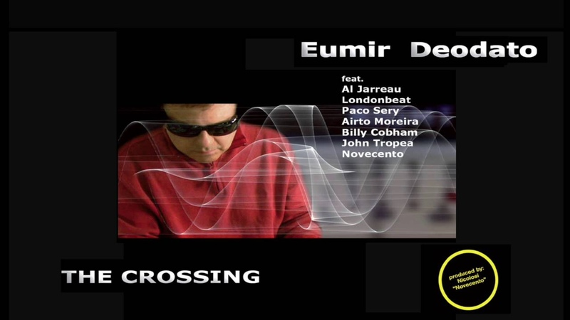 EUMIR DEODATO Full Album The Crossing feat Al Jarreau John Tropea Novecento