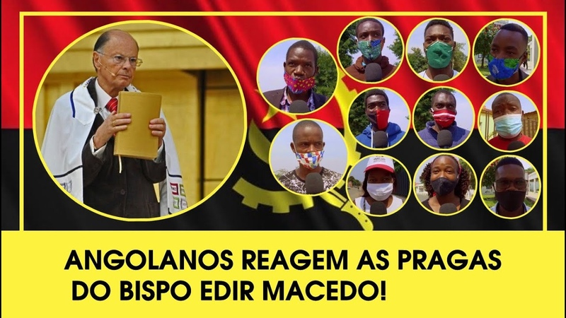 ANGOLANOS REAGEM AS PRAGAS DO BISPO EDIR MACEDO