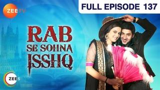 Rab Se Sona Ishq | Hindi Serial | Full Episode - 137 | Ashish Sharma, Ekta Kaul | Zee TV Show