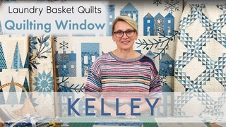 Quilting Window Episode 38 - KELLEY