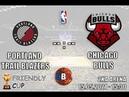 Portland Trail Blazers - Chicago Bulls Friendly Cup