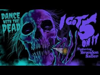 DANCE WITH THE DEAD - I Got 5 On It (CoverRemix Feat. Brandon Saller of ATREYU)