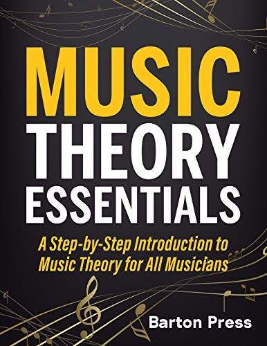 Music Theory Essentials  A Step-by-Step Introduction to Music Theory for All Musicians